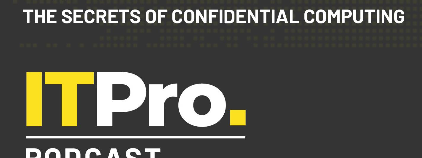 The It Pro Podcast: The Secrets Of Confidential Computing