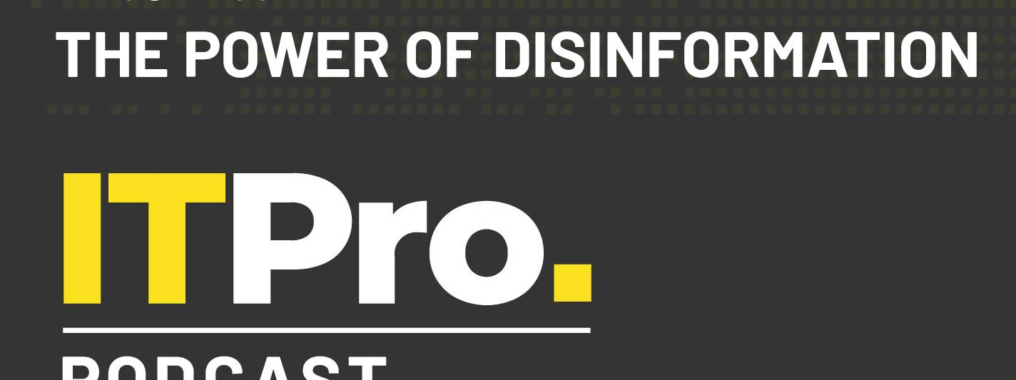 The It Pro Podcast: The Power Of Disinformation