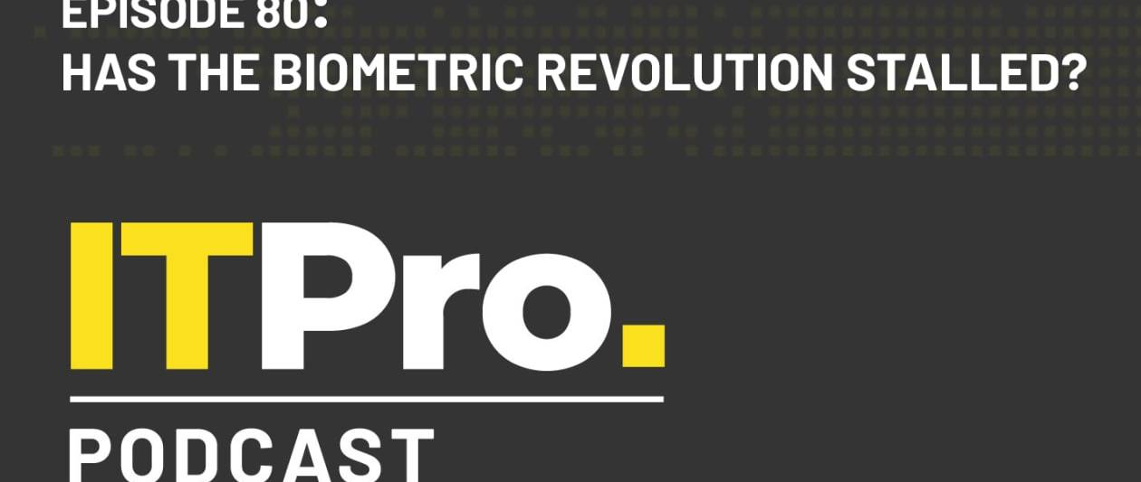 the it pro podcast: has the biometric revolution stalled?