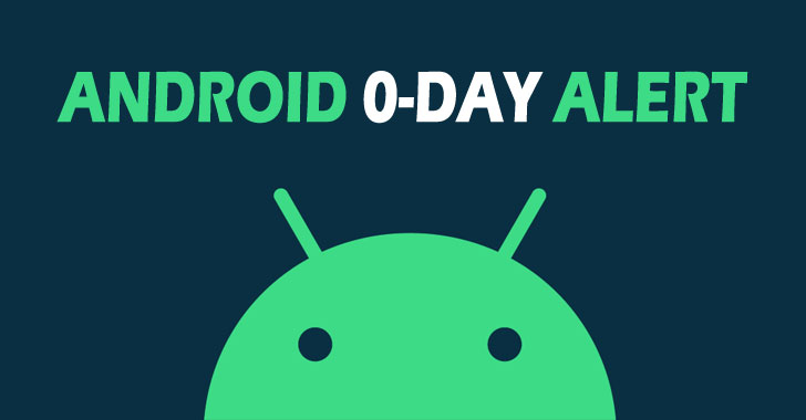 android issues patches for 4 new zero day bugs exploited in