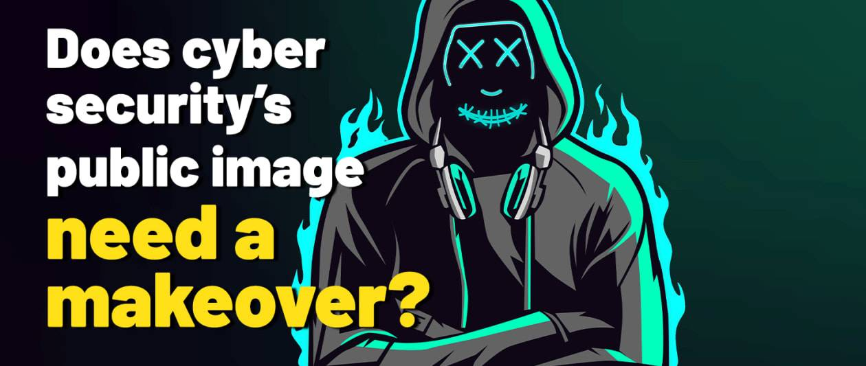 it pro 20/20: does cyber security's public image need a